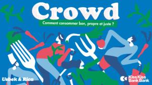 Crowd – N°2 – Comment consommer bon, propre et juste ?